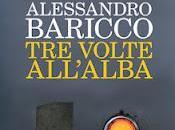 """Recensione """"Tre volte all'alba"""" Alessandro Baricco"""