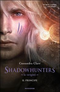 Shadowhunters – Le origini. Il Principe di Cassandra Clare – The Infernal Devices 2