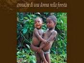 """L'incredibile racconto della avventuriera Raffaella Milandri libro Pigmei. Cronache donna nella foresta"""""""