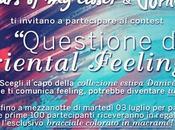 Contest closet Questione Orieltal Feelings: scegli capo della collezione Primavera Estate Danivé comunica feeling potrai vincerlo!