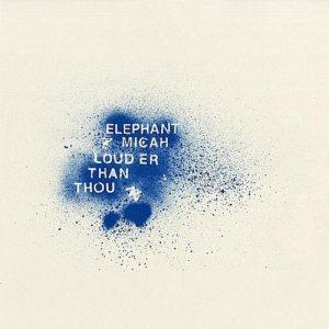 Elephant Micah – Louder Than Thou
