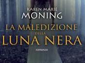 """MALEDIZIONE della LUNA NERA"""" KAREN MARIE MONING... LUGLIO LIBRERIA"""