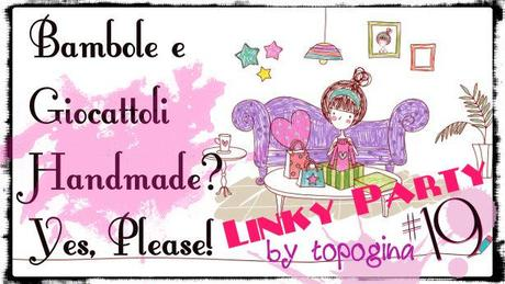"Linky Party 19 – ""Bambole e Giocattoli Handmade? Yes, Please!"""