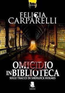 Ultime novità: Omicidio in biblioteca di Felicia Carparelli - Sulle tracce di Sherlock Holmes