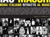 Ciao, maschio. Tutti uomini cinema italiano nella Casa Cinema Roma