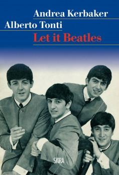 LET IT BEATLES, di Andrea Kerbaker e Alberto Tonti, Skira editore