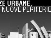 Resistenze urbane, vecchie nuove periferie…