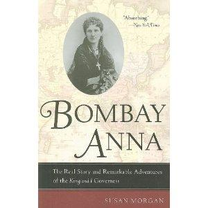 Bombay Anna: The Real Story and Remarkable Adventures of the King and I Governess (Philip E. Lilienthal Books)