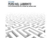 Letture: Persi labirinto. Etica antropologia alla prova naturalismo, Luca Grion