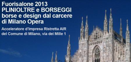 Fuorisalone 2013 PLINIOLTRE e BORSEGGI borse e design dal carcere di Milano Opera