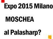 Expo 2015 Milano: MOSCHEA Palasharp? Previsti circa milioni visitatori EXPO paesi maggioranza musulmana