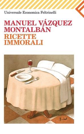 Spentolando tra un bacio e l'altro… Ricette immorali, di Manuel Vàzquez Montalbàn