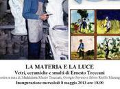 """materia luce. Vetri, ceramiche smalti Ernesto Treccani"""" cura Silvio Riolfo Marengo"""