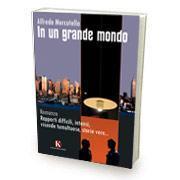 """""""In un grande mondo"""" un avventuroso romanzo di Mercutello Alfredo."""