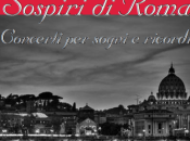Sospiri Roma, connubbio musica racconto, omaggio alla Città eterna