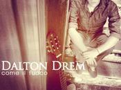 """""""Come fuoco"""" singolo segna l`esordio discografico Dalton Drem"""