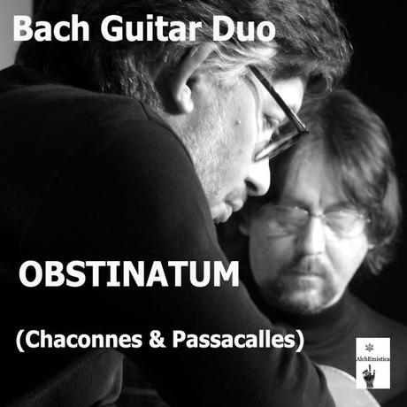 OBSTINATUM [Chaconnes & Passacalles] di Bach Guitar Duo on AlchEmistica Netlabel