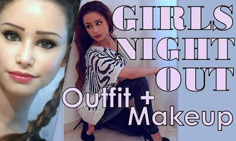 GIRLS NIGHT OUT - Outfit + Makeup - VIDEO =)