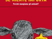 niente importa. Perchè mangiamo animali? Jonathan Safran Foer. Edito Guanda.