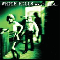 White Hills - So You Are...So You'll Be