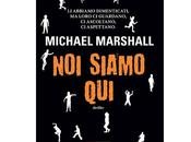 "Nuove Uscite ""Noi siamo qui"" Michael Marshall"