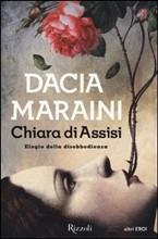 CHIARA DI ASSISI. ELOGIO DELLA DISOBBEDIENZA- di Dacia Maraini