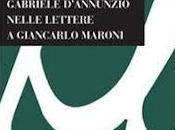 """Ruggero Morghen: """"Gabriele D'Annunzio nelle lettere Giancarlo Maroni"""""""