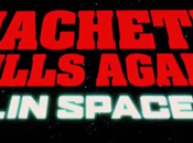 spettacolare fake trailer diretto Robert Rodriguez Machete Kill Again ...In Space