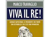 """L'ultimo libro Marco Travaglio: """"Viva Re!"""" (Giorgio). Presentazione diretta streaming dalle 15:30"""