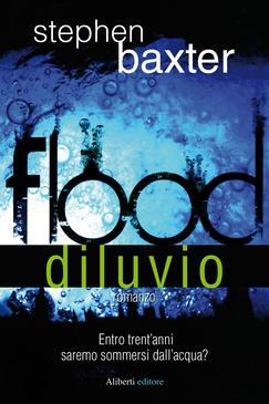 Flood - Diluvio (di Stephen Baxter)