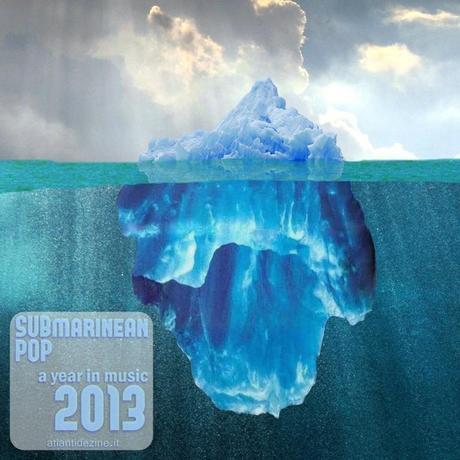 SUBmarinean POP - a year in music 2013