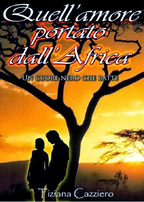 QUELL'AMORE PORTATO DALL'AFRICA: UN CUORE NERO CHE BATTE di Tiziana Cazziero