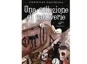 """Nuove Uscite """"Una collezione cattiverie"""" Christian Sartirana"""