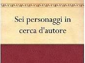 Luigi Pirandello personaggi cerca d'autore