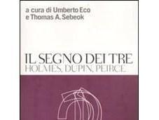 [Approfondimenti tematici] segno tre, Holmes, Dupin, Pierce cura Umberto Eco, Thomas Sebeok