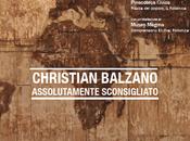 CHRISTIAN BALZANO. ASSOLUTAMENTE SCONSIGLIATO cura Maurizio Vanni