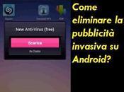 Guida eliminare pubblicità invasiva Android compare sempre
