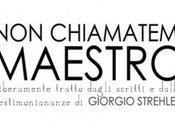 """Teatro Libero """"Non chiamatemi Maestro"""": omaggio Corrado D'Elia Giorgio Strehler"""