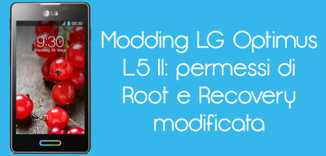 L5 II 600x288 Modding LG Optimus L5 II: permessi di Root e Recovery modificata guide  Root Optimus L5 II Root LG Optimus L5 II Recovery Optimus L5 II Recovery LG Optimu sL5 II Modding Optimus L5 II Modding LG Optimus L5 II