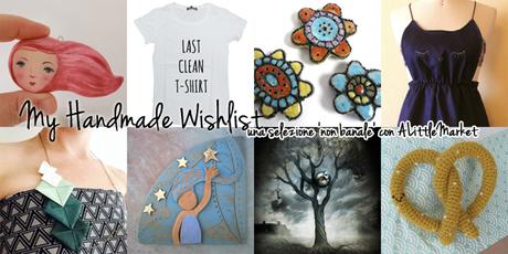 My Handmade Wishlis: una selezione 'non banale' e qualche consiglio per scegliere i regali online – Selecting something... new