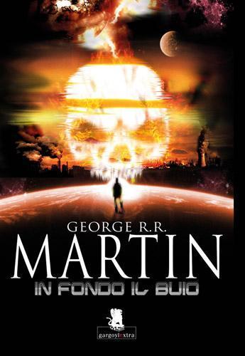George R.R. Martin. In fondo il buio