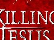 Killing Jesus Bill O'Reilly Martin Dugard
