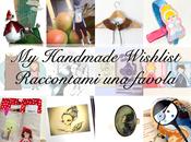 Handmade Wishlist: Raccontami favola Fairy Tales