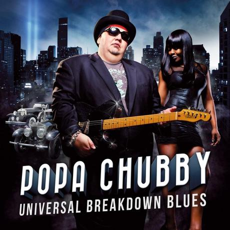 POPA CHUBBY UNIVERSAL BREAKDOWN BLUES