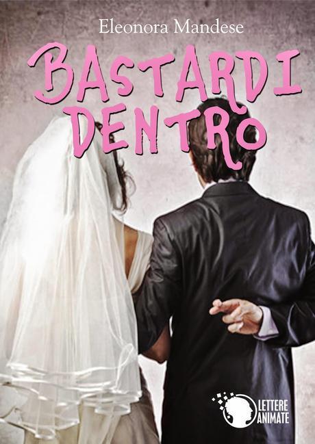 SEGNALAZIONE -  Bastardi Dentro di Eleonora Mandese