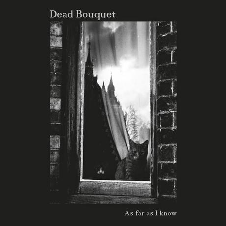 Dead Bouquet - As Far As I Know