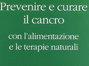 Prevenire curare cancro l'alimentazione terapie naturali, Paolo Giordo