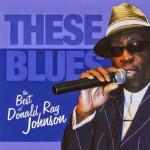DONALD RAY JOHNSON THESE BLUES – THE BEST