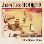 JOHN LEE HOOKER I'M GOING HOME