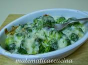 Broccoli gratinati forno Taleggio Besciamella
